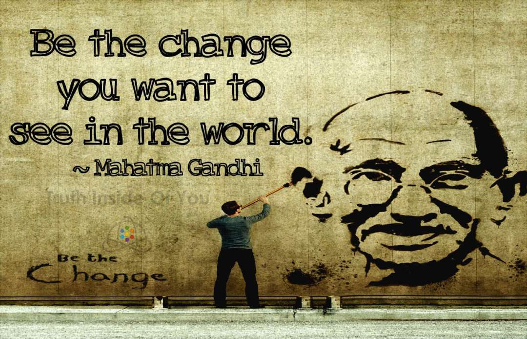 be-the-change-that-you-wish-to-see-in-the-world-mahatma-gandhi_tiof