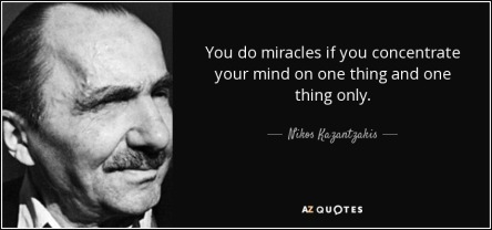 quote-you-do-miracles-if-you-concentrate-your-mind-on-one-thing-and-one-thing-only-nikos-kazantzakis-145-83-23